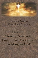 Andrew Murray Four Book Treasury   Humility  Absolute Surrender  Lord  Teach Us to Pray  and Waiting on God