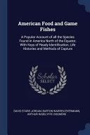 Read Online American Food and Game Fishes: A Popular Account of All the Species Found in America North of the Equator, with Keys of Ready Identification, Life Hi For Free