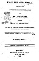 English Grammar, Adapted to the Different Classes of Learners with an Appendix