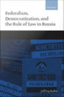 Federalism  Democratization  and the Rule of Law in Russia
