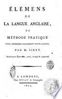 Elemens de la langue anglaise, ou methode pratique pour apprendre facilement cette langue; par M.Siret