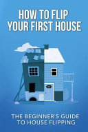 How to Flip Your First House Book