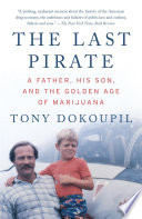 The Last Pirate  : A Father, His Son, and the Golden Age of Marijuana