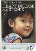"""The Atlas of Heart Disease and Stroke"" by Judith Mackay, George A. Mensah, World Health Organization"
