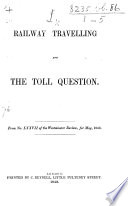 Railway Travelling and the Toll Question   Subscribed  I   From no  LXXVII  of the Westminster Review  etc