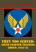 They Too Served: 496th Fighter Training Group, 1943-45 Pdf