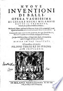 Nuoue inuentioni di balli, opera vaghissima di Cesare Negri milanese detto il trombone, ... Con figure bellissime in rame, & regole della musica, ... Diuisa in tre trattati, ..