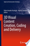 3D Visual Content Creation  Coding and Delivery