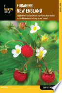 """Foraging New England: Edible Wild Food and Medicinal Plants from Maine to the Adirondacks to Long Island Sound"" by Tom Seymour"