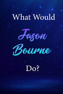 What Would Jason Bourne Do?