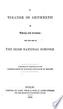 A Treatise on Arithmetic in Theory and Practice for the Use of the Irish National Schools