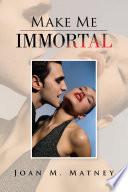 Make Me Immortal
