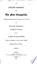 An English Harmony of the Four Evangelists  Generally Disposed After the Manner of the Greek of William Newcome  Archbishop of Armagh  with a Map of Palestine     Explanatory Notes  and Indexes   By Richard Phillips and Thomas Thompson