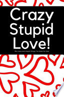 Crazy Stupid Love - The Crazy Things I've Done for Love: 200 Page Blank Lined Journal for Reckless Love