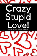 Crazy Stupid Love The Crazy Things I Ve Done For Love 200 Page Blank Lined Journal For Reckless Love