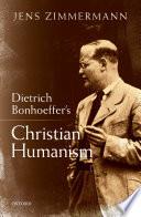Dietrich Bonhoeffer s Christian Humanism
