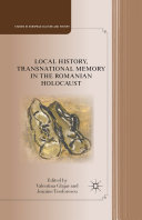 Local History  Transnational Memory in the Romanian Holocaust