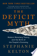 The deficit myth : modern monetary theory and the birth of the people's economy