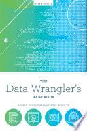 The Data Wrangler's Handbook
