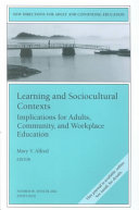 Learning and Sociocultural Contexts  Implications for Adults  Community  and Workplace Education