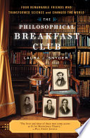 The Philosophical Breakfast Club  : Four Remarkable Friends Who Transformed Science and Changed the World