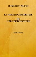 Tome 2. La Morale ChrŽtienne: ou l'Art de bien vivre. RŽimpression ƒdition 1710.