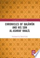 Chronicles of Qal  w  n and his son al Ashraf Khal  l