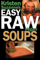 Kristen Suzanne s Easy Raw Vegan Soups