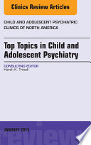 Top Topics in Child & Adolescent Psychiatry, An Issue of Child and Adolescent Psychiatric Clinics of North America,