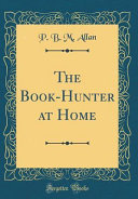 The Book Hunter at Home  Classic Reprint