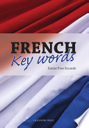 French Key Words: The Basic 2, 000 Word Vocabulary in a Hundred Units Arranged by Frequency, with Comprehensive French and English Indexes