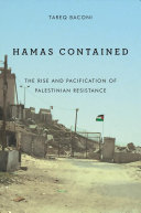 Hamas contained : the rise and pacification of Palestinian resistance / Tareq Baconi.