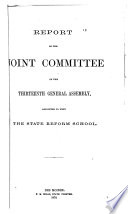 Report Of The Joint Committee Of The Thirteenth General Assembly Appointed To Visit The State Reform School