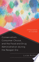 Conservatism  Consumer Choice  and the Food and Drug Administration during the Reagan Era
