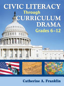 Civic Literacy Through Curriculum Drama  Grades 6 12