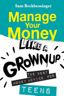 Manage Your Money Like a Grownup  The Best Money Advice for Teens Book PDF