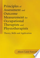 """""""Principles of Assessment and Outcome Measurement for Occupational Therapists and Physiotherapists: Theory, Skills and Application"""" by Alison Laver Fawcett"""