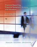 """Financial Reporting, Financial Statement Analysis and Valuation: A Strategic Perspective"" by James M. Wahlen, Stephen P. Baginski, Mark Bradshaw"
