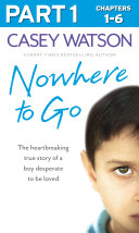Nowhere to Go: Part 1 of 3: The heartbreaking true story of a boy desperate to be loved Pdf/ePub eBook