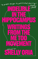 link to Indelible in the hippocampus : writings from the me too movement in the TCC library catalog