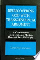 Rediscovering God with Transcendental Argument  : A Contemporary Interpretation of Monistic Kashmiri Saiva Philosophy