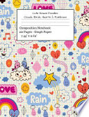 Cute Kawaii Doodles: Clouds, Birds, Hearts & Rainbows Composition Notebook: Graph Paper Tablet for Art Students & Artists