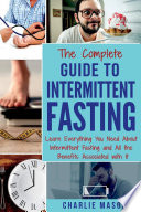 Intermittent Fasting The Complete Guide To Weight Loss Burn Fat Build Muscle Healthy Diet Learn Everything You Need About Intermittent Fasting