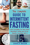 Intermittent Fasting: The Complete Guide To Weight Loss Burn Fat & Build Muscle Healthy Diet: Learn Everything You Need About Intermittent Fasting Pdf/ePub eBook