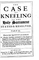The Case of Kneeling at the Holy Sacrament  stated resolved  By John Evans