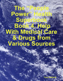 """The """"People Power"""" Health Superbook: Book 4. Help With Medical Care & Drugs from Various Sources"""