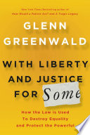 With Liberty and Justice for Some  : How the Law Is Used to Destroy Equality and Protect the Powerful