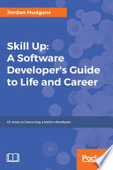 Skill Up  A Software Developer s Guide to Life and Career