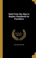ITALY FROM THE ALPS TO NAPLES