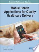 Mobile Health Applications for Quality Healthcare Delivery Book